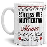 Tasse mit Spruch für Mama - Scheiß auf Muttertag - Kaffee-Tasse/Geschenk-Idee Muttertag...