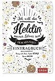 Ich will die Heldin meines Lebens sein: Mein kreatives Eintragbuch