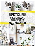 Upcycling: Stylische DIY-Projekte für die Wohnung. Aus alt mach neu. Do-it-yourself-Möbel und besondere...